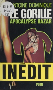 Antoine L. Dominique - Le Gorille Tome 9 - Apocalypse bazar.