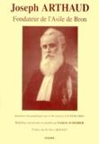 Antoine Lacour et Frédéric Scheider - Joseph Arthaud - Fondateur de l'asile de Bron, souvenirs biographiques.
