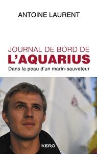 Antoine Laurent - Journal de bord de l'Aquarius - Dans la peau d'un marin-sauveteur.