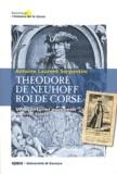 Antoine-Laurent Serpentini - Théodore de Neuhoff, roi de Corse - Un aventurier européen du XVIIIe siècle.