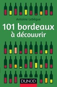Antoine Lebègue - 101 bordeaux à découvrir.