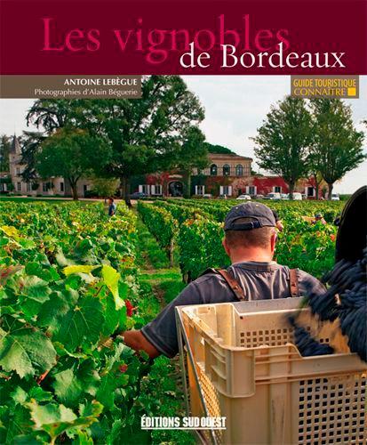 Antoine Lebègue - Connaître les vignobles de Bordeaux.