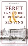 Antoine Lebègue - Féret - La Mémoire de Bordeaux et ses vins.