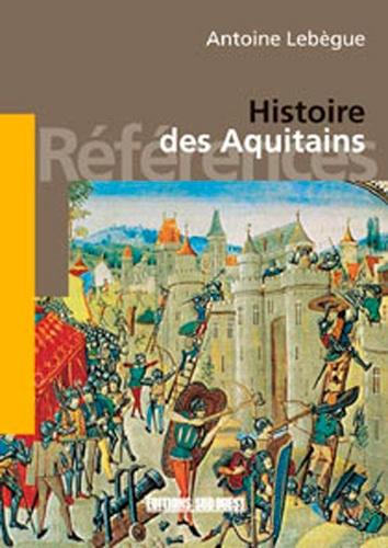 Antoine Lebègue - Histoire des Aquitains.