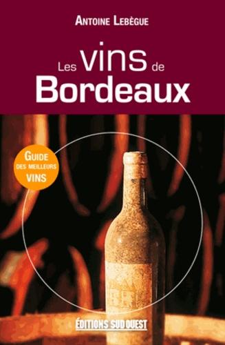 Antoine Lebègue - Les vins de Bordeaux.