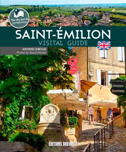 Antoine Lebègue - Saint-Emilion - Guide de visite.
