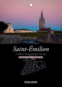 Antoine Lebègue - Saint-Émilion - L'alliance de la pierre et du cep.