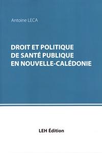 Antoine Leca - Droit et politique de santé publique en Nouvelle-Calédonie.