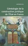Antoine Leca - Généalogie de la construction juridique de l'Etat en France - Des origines à 1958 - Ouvrage conforme aux programmes de la L1 Droit.