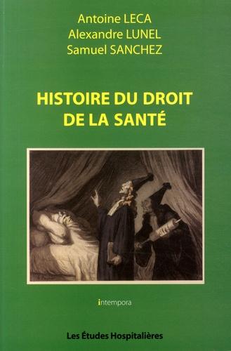 Antoine Leca et Alexandre Lunel - Histoire du droit de la santé.