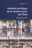 Antoine Leca - Histoire juridique de la construction de l'Etat - Des origines à 1958.