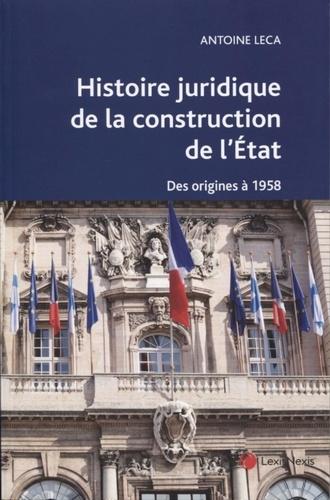 Histoire juridique de la construction de l'Etat. Des origines à 1958