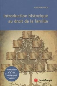 Antoine Leca - Introduction historique au droit de la famille - Ouvrage conforme aux programmes de la L1 Droit (Introduction historique au droit & Histoire des institutions publiques).