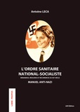 Antoine Leca - L'ordre sanitaire national-socialiste - Rémanence, résiliences et récurrences au XXIe siècle - Manuel anti-nazi.