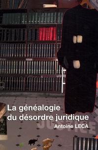 Antoine Leca - La généalogie du désordre juridique.