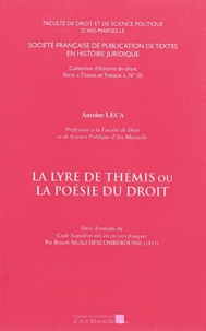 Antoine Leca et Benoît-Michel Descomberousse - La lyre de Thémis ou La poésie du droit - Suivi de Code Napoléon mis en vers français : extraits.
