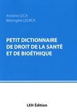 Antoine Leca et Bérengère Legros - Petit dictionnaire de droit de la santé et de bioéthique.