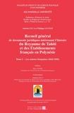 Antoine Leca - Recueil général de documents juridiques intéressant l'histoire du Royaume de Tahiti et des établissements français en Polynésie - Tome 1, Les sources françaises (1842-1958).