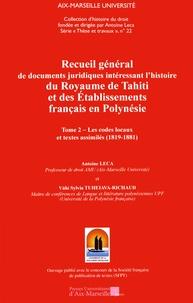 Antoine Leca et Vahi Sylvia Tuheiava-Richaud - Recueil général de documents juridiques intéressant l'histoire du Royaume de Tahiti et des établissements français en Polynésie - Tome 2, Les codes locaux et textes assimilés (1819-1881).