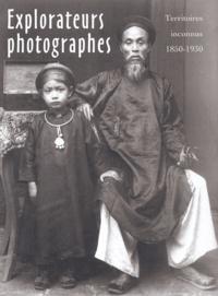 Antoine Lefébure et Aude Vassallo - Explorateurs photographes - Territoires inconnus (1850-1930).