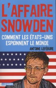 L'affaire Snowden- Comment les Etats-Unis espionnent le monde - Antoine Lefébure  