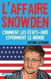 Antoine Lefébure - L'affaire Snowden - Comment les Etats-Unis espionnent le monde.