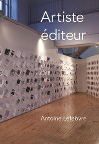Antoine Lefebvre - Artiste éditeur.