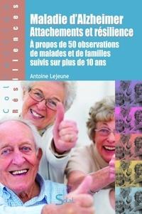 Antoine Lejeune - Maladie d'Alzheimer, attachements et résilience - A propos de 50 observations de malades et de familles suivis sur plus de 10 ans.