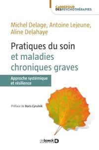 Antoine Lejeune et Michel Delage - Pratiques du soin et maladies chroniques graves.