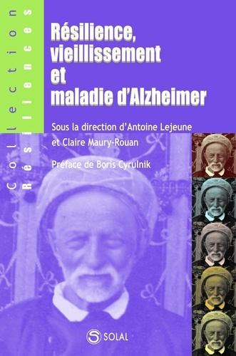 Antoine Lejeune et Claire Maury-Rouan - Résilience, viellissement et maladie d'Alzheimer.