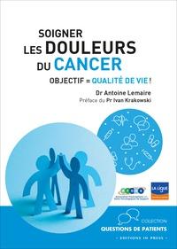 Antoine Lemaire - Soigner les douleurs du cancer - Objectif : qualité de vie !.