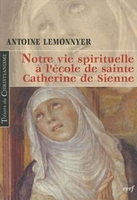 Antoine Lemonnyer - Notre vie spirituelle à l'école de sainte Catherine de Sienne.