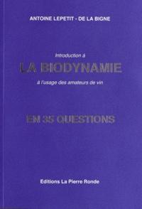 Antoine Lepetit de La Bigne - Introduction à la biodynamie en 35 questions - A l'usage des amateurs de vin.