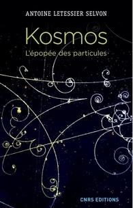 Antoine Letessier Selvon - Kosmos. L'épopée des particules.