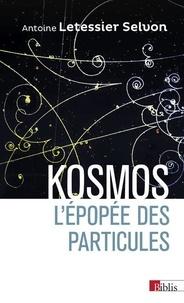 Antoine Letessier Selvon - Kosmos - L'épopée des particules.