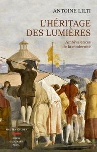Antoine Lilti - L'héritage des Lumières - Ambivalences de la modernité.