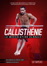 Callisthénie, la musculation globale- Les meilleurs mouvements de gymnastique pour développer un physique athlétique - Antoine Locuratolo pdf epub