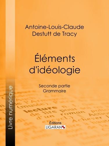 Antoine-Louis-Claude Destutt de Tracy et  Ligaran - Éléments d'idéologie - Seconde partie - Grammaire.
