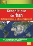 Antoine-Louis de Prémonville et Thomas Flichy de La Neuville - Géopolitique de l'Iran - De l'empire confiné au retour de la puissance.