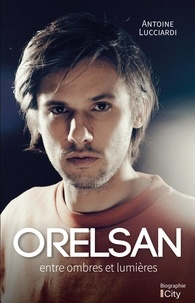 Antoine Lucciardi - Orelsan - Entre ombres et lumières.