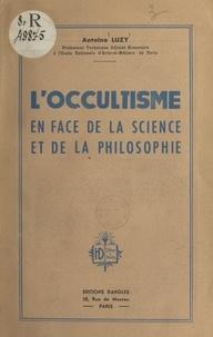 Antoine Luzy - L'occultisme en face de la science et de la philosophie.