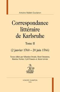 Antoine Maillet-Duclairon - Correspondance littéraire de Karlsruhe - Tome II (2 janvier 1760 - 20 juin 1766).