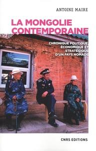 Antoine Maire - La Mongolie contemporaine - Chronique politique, économique et stratégique d'un pays nomade.