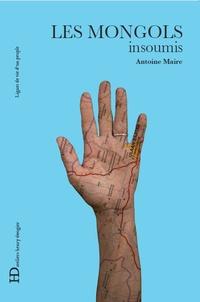 Antoine Maire - Les Mongols, insoumis.