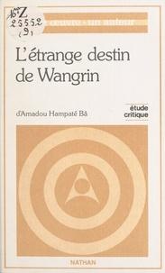 Antoine Makonda et Amadou Hampâté Bâ - L'étrange destin de Wangrin d'Amadou Hampaté Bâ - Étude critique.