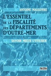 Antoine Malgoyre - L'essentiel de la fiscalite des departements d'outre-mer.