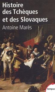 Antoine Marès - Histoire des Tchèques et des Slovaques.