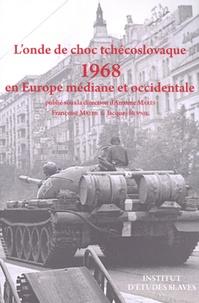 Antoine Marès et Françoise Mayer - L'onde de choc tchécoslovaque : 1968 en Europe médiane et occidentale.
