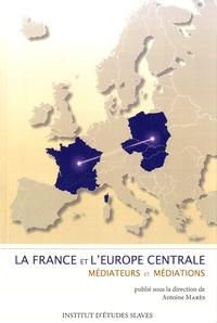 Antoine Marès - La France et l'Europe centrale - Médiateurs et médiations.