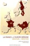 Antoine Marès - La France et l'Europe médiane - Médiateurs et médiations.